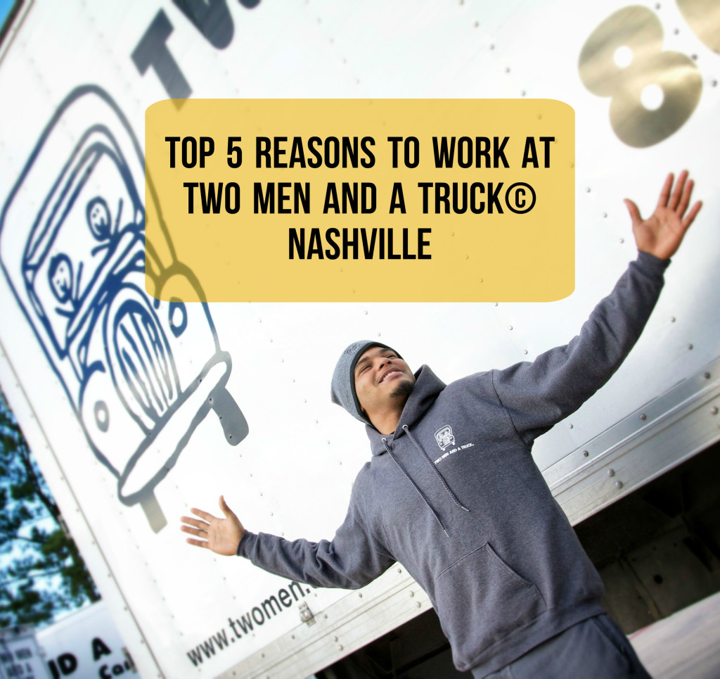 Top 5 reasons to work at TWO MEN AND A TRUCK Nashville